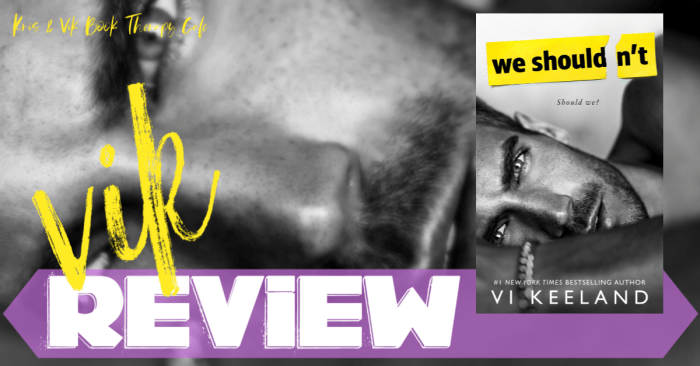 ✔ #NewRelease REVIEW: WE SHOULDN'T by Vi Keeland