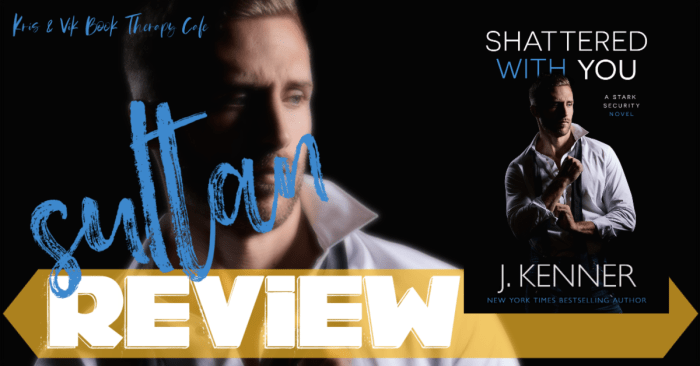 ✔ #NewRelease REVIEW & EXCERPT: SHATTERED WITH YOU by J. Kenner