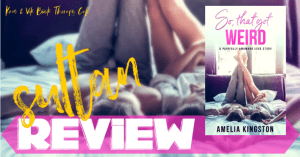 REVIEW: SO THAT GOT WEIRD by Amelia Kingston