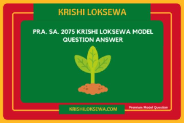 Pra. Sa. 2075 Krishi Loksewa Model Question Answer 2021