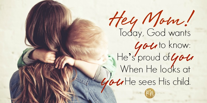 Hey, Mom! God's Proud of YOU!