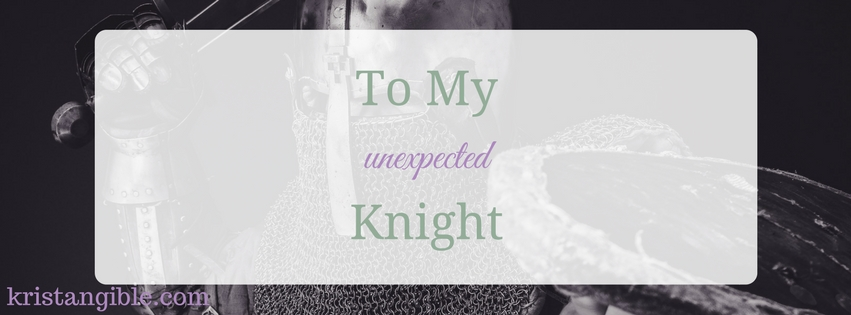 to my unexpected knight