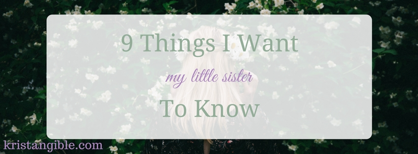 9 things I want my little sister to know