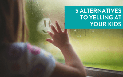 5 Alternatives to Yelling at Your Kids
