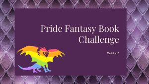Read more about the article Pride Fantasy Book Challenge: Week 3