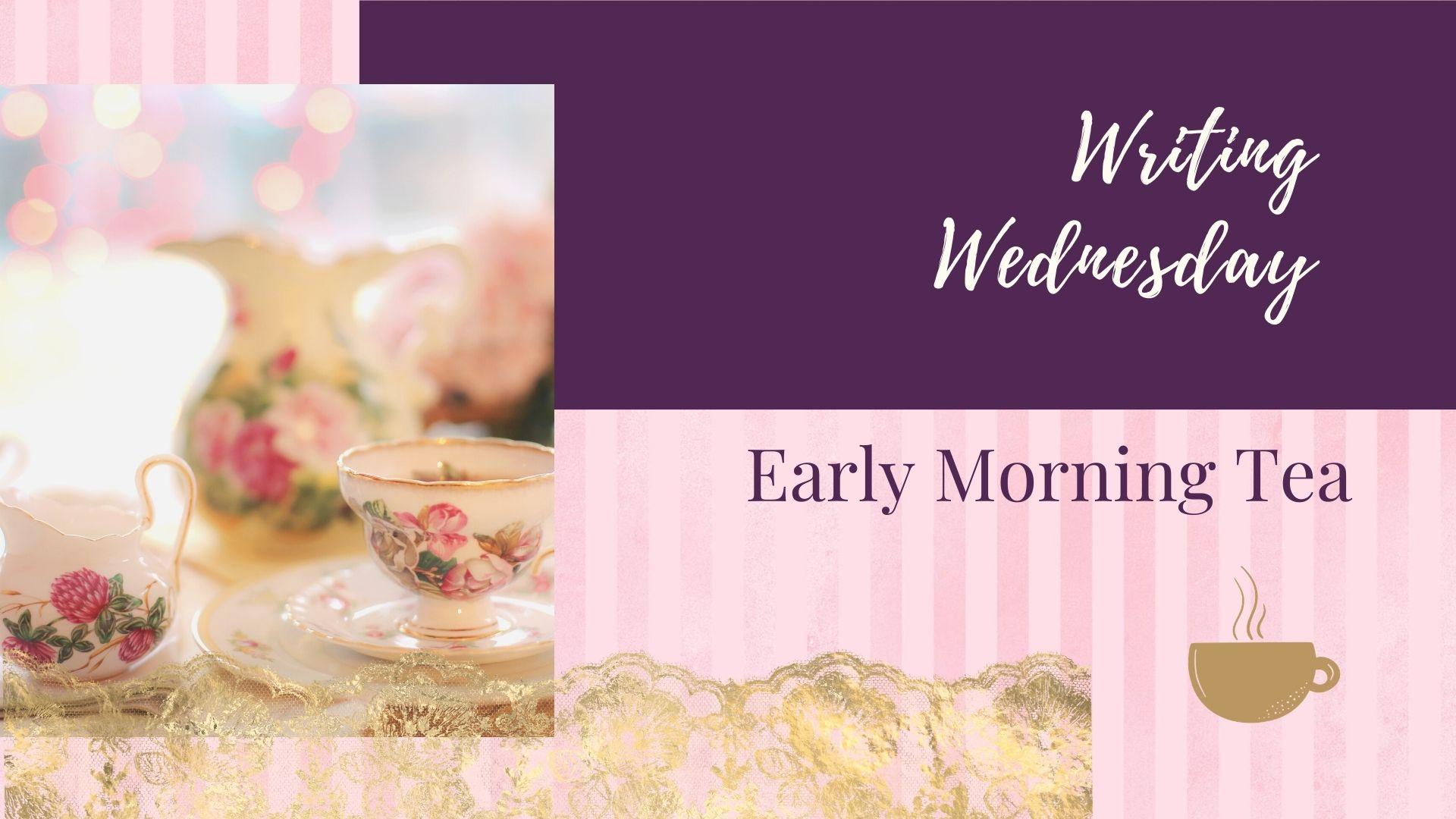 Writing Wednesday: Early Morning Tea