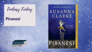 Read more about the article Fantasy Friday: Piranesi by Susanna Clarke