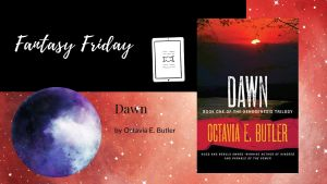 Read more about the article Fantasy Friday: Dawn by Octavia E. Butler