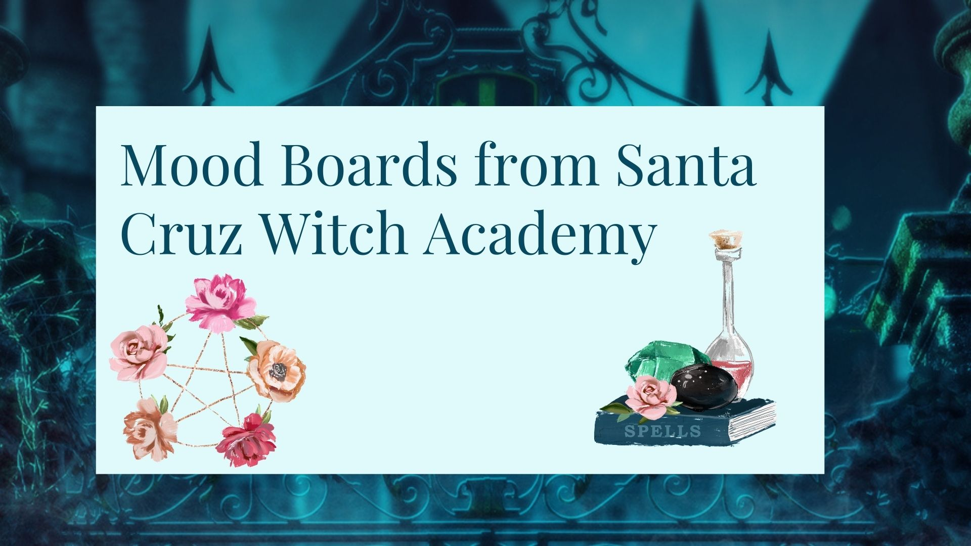 Read more about the article Mood Boards from Santa Cruz Witch Academy