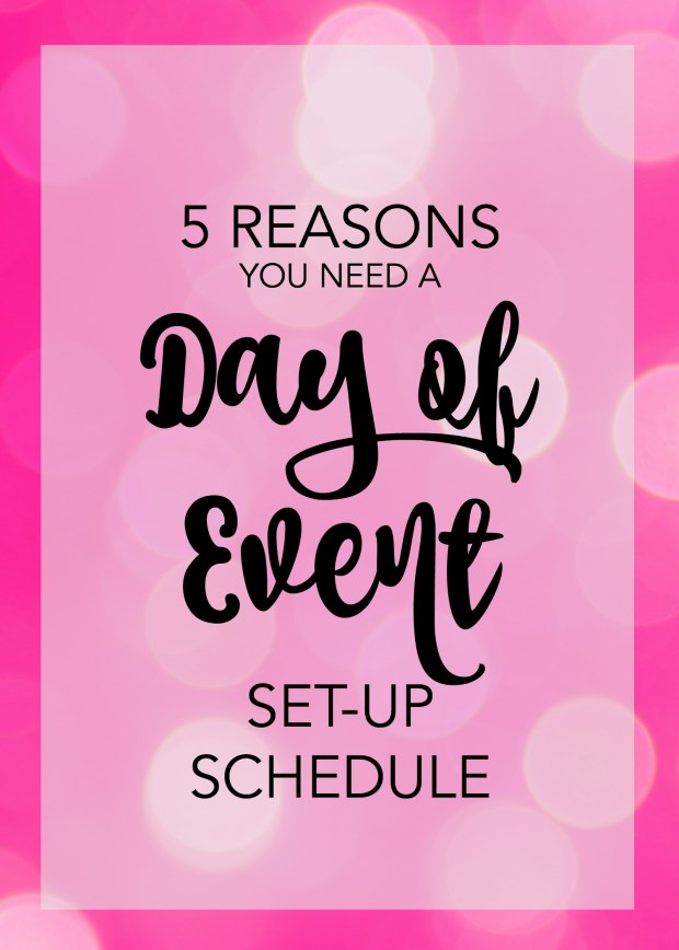 5 Reasons You Need a Day of Event Set-Up Schedule #eventplanning #eventtips