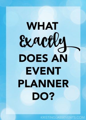 What exactly does an event planner do? I'm finding that event my closest friends and family members are not all that sure... so let's shed some light on this! - from Kristin Glass Events