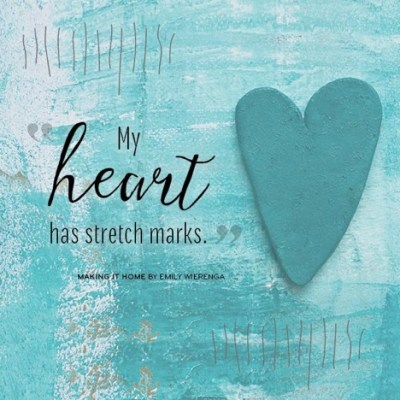 My heart has stretch marks...