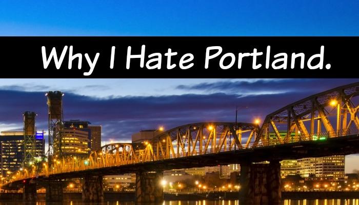 Why I Hate Portland