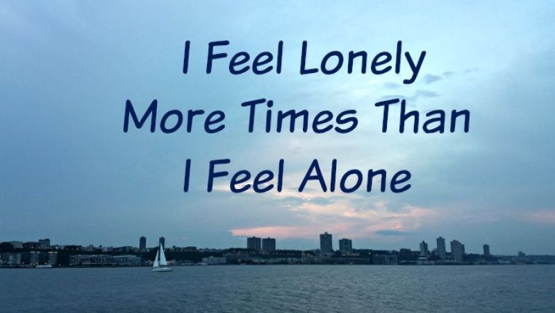 I Feel Lonely More Times Than I Feel Alone