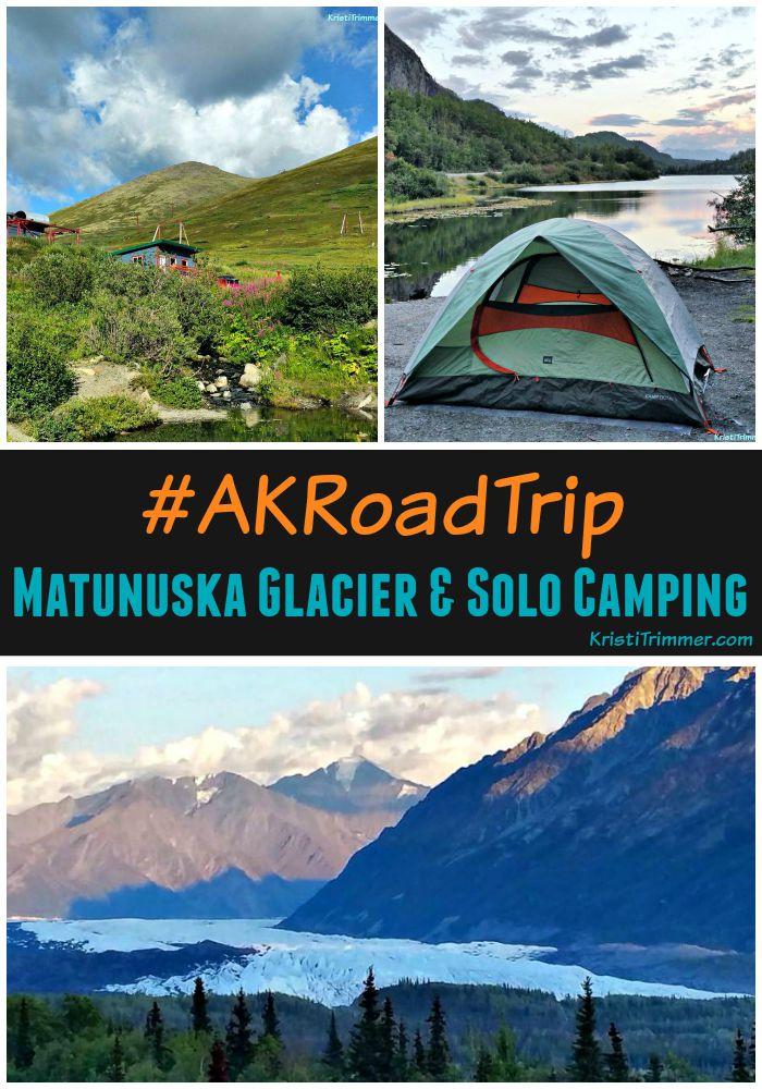 Day 1 AKRoadTrip Matanuska Glacier & Solo Camping