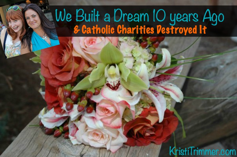 We Built a Dream & Catholic Charities Destroyed It