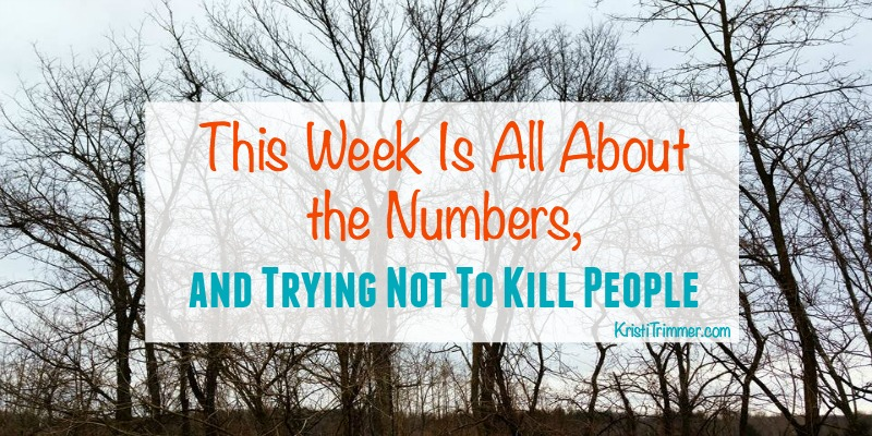 This Week Is All About the Numbers and Trying Not To kill people