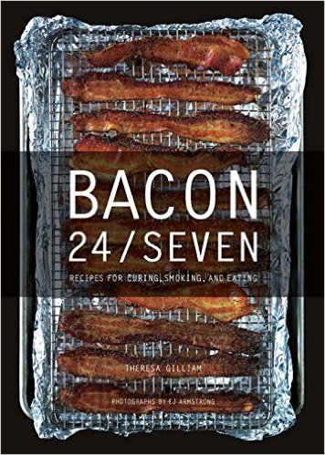 Bacon 24:7- Recipes for Curing, Smoking, and Eating