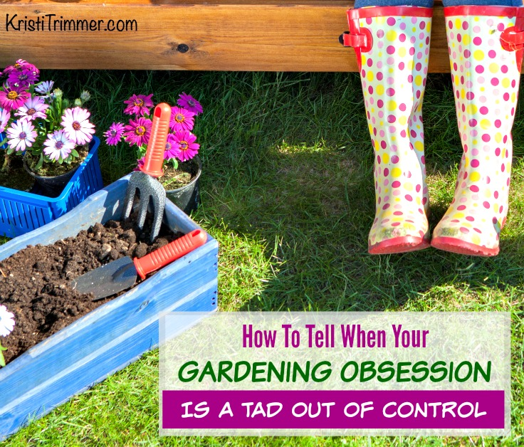 Delicieux How To Tell When Your Gardening  Obsession Is A Tad Out Of Control FB?resizeu003d736,628
