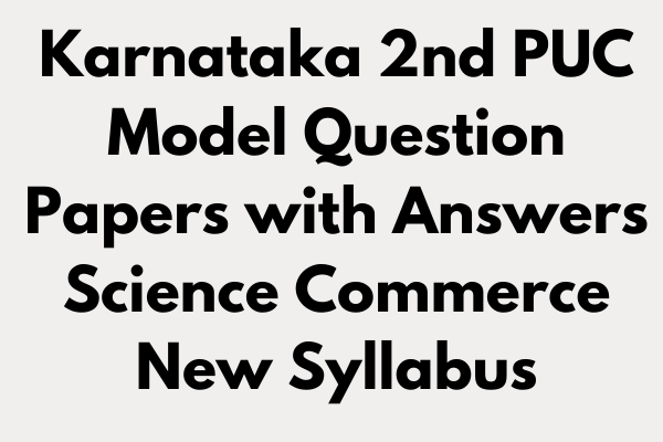 Karnataka 2nd PUC Model Question Papers with Answers Science Commerce New Syllabus