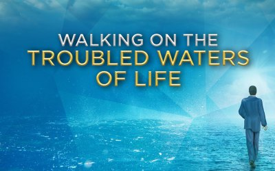 Walking on the Troubled Waters of Life