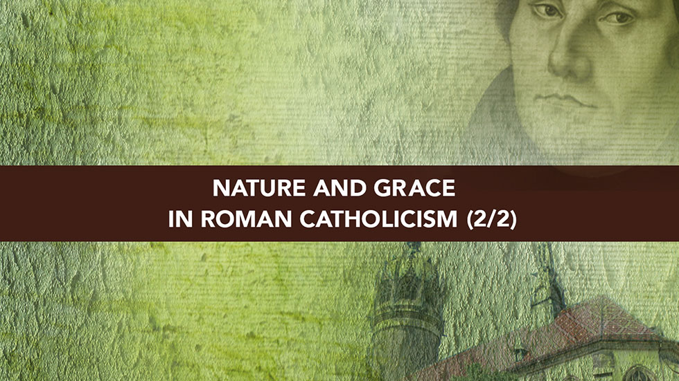 Session 3 – Nature and Grace in Roman Catholicism Part 2