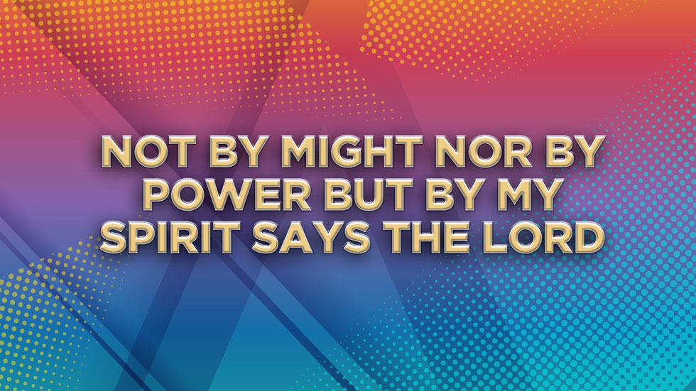 Not by Might nor by Power but by my Spirit