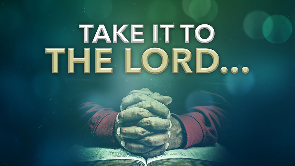 Take it to the Lord…