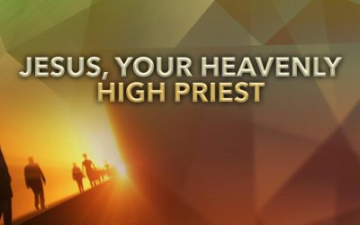 Jesus, Your Heavenly High Priest