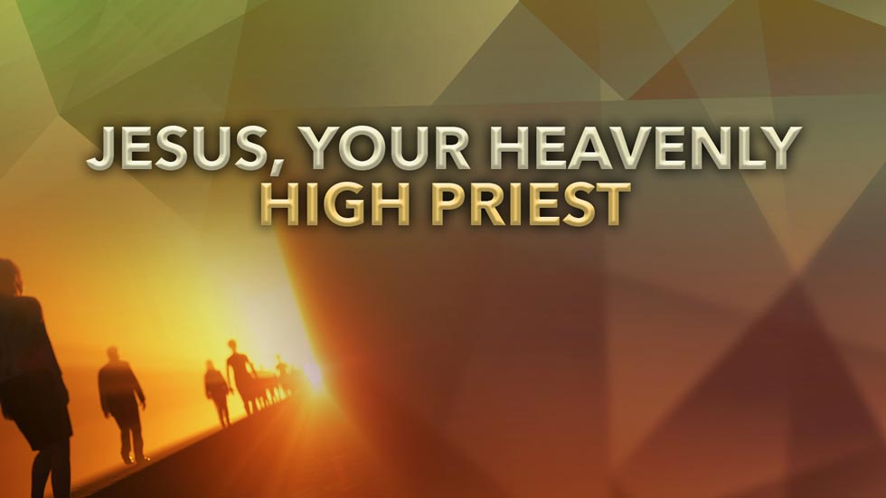 Jesus, Your Heavenly High Priest