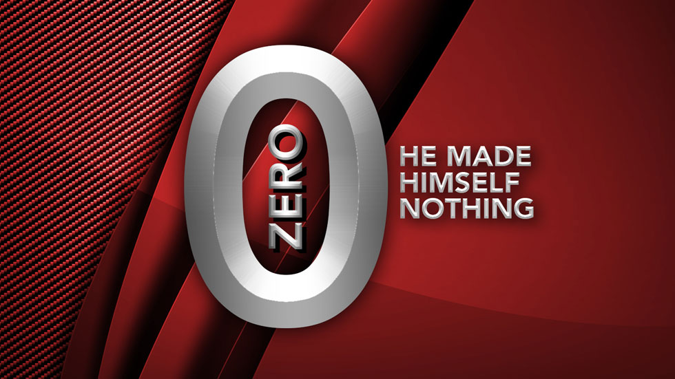 Zero – He made Himself nothing