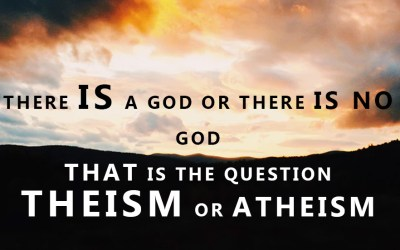 There is a God or there is no God – That is the question theism or atheism
