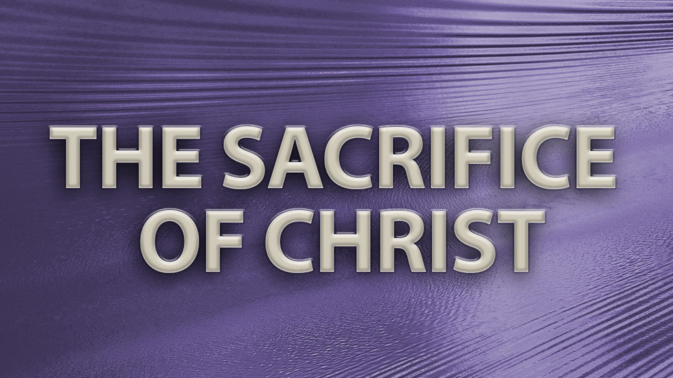 The Sacrifice of Christ