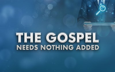 The Gospel Needs Nothing Added