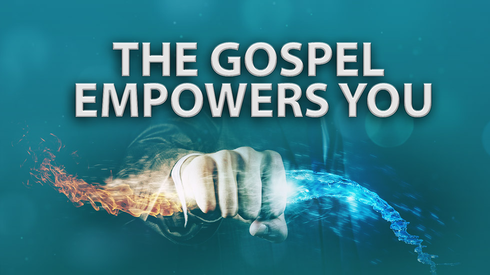 The Gospel Empowers You