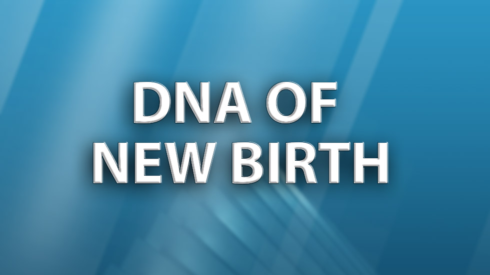 DNA of the New Birth