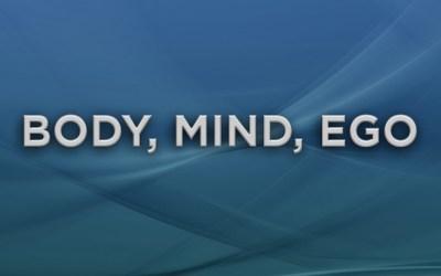 Body Mind Ego