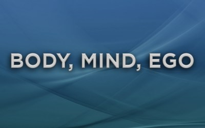 Body Mind Ego