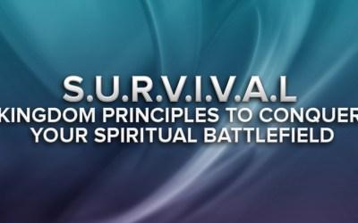 S.U.R.V.I.V.A.L Kingdom principles to conquer your spiritual battlefield