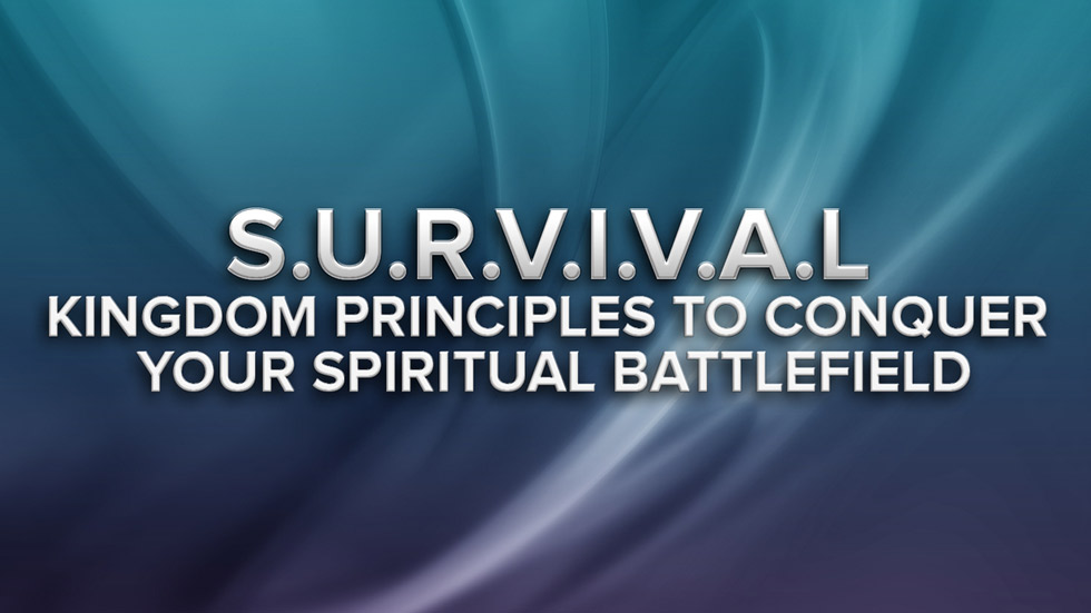 S.U.R.V.I.V.A.L Kingdom principles to conquer your spiritual battlefield