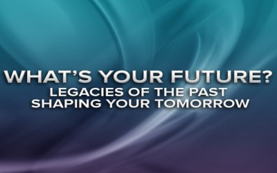 What's Your Future Legacies of the past shaping your tomorrow