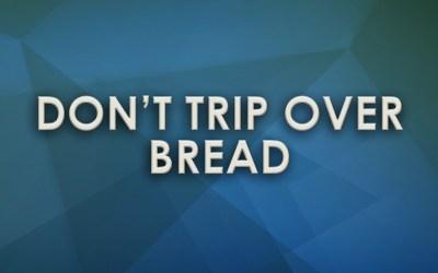 Don't trip over Bread