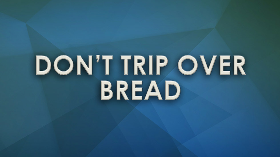 Don't trip over Bread