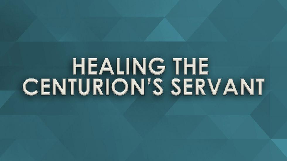 Healing the Centurion's Servant