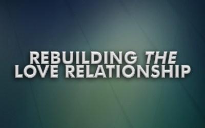 Rebuilding THE Love Relationship