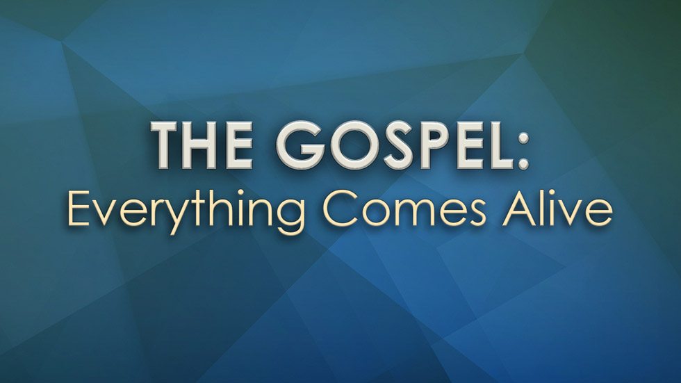 The Gospel Everything Comes Alive