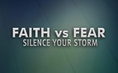 Faith vs Fear: Silence your Storm