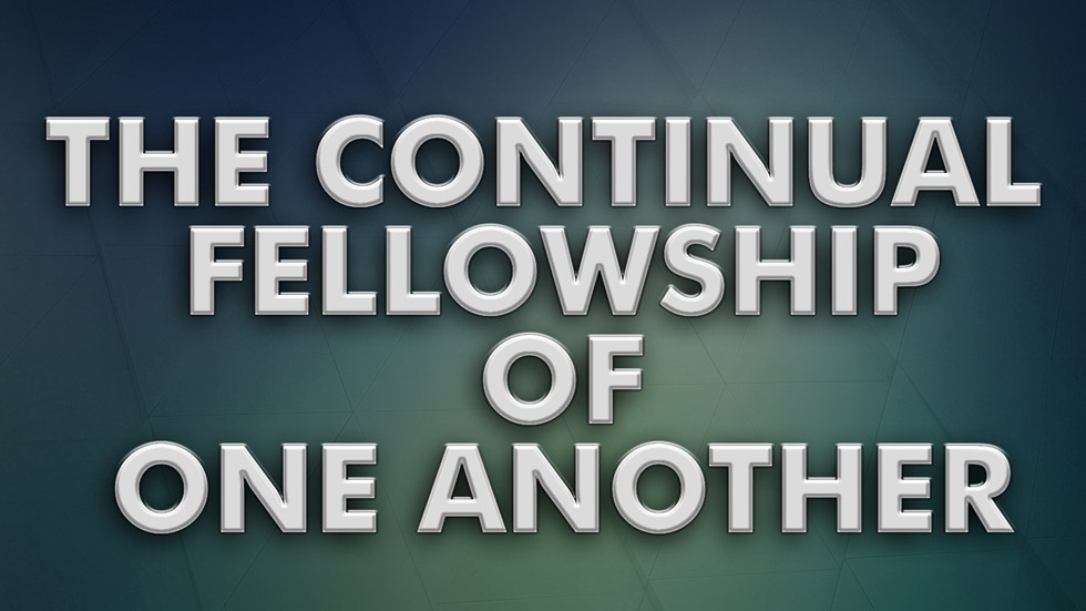 The Continual Fellowship of One Another
