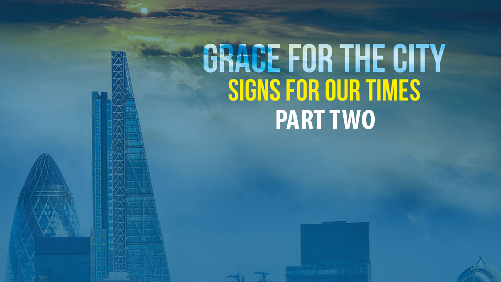 Grace For The City: Signs For Our Times Part 2