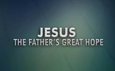 Jesus – the Father's Great Hope